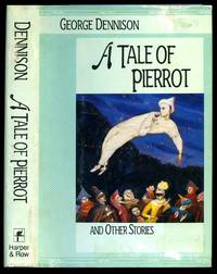 A Tale Of Pierrot; and Other Stories by  George [Jacket Illustration by Walton Ford] Dennison - First Edition - 1987 - from Little Stour Books PBFA and Biblio.com