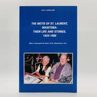 The Metis of St. Laurent, Manitoba: Their Life and Stories, 1920-1988 [SIGNED]