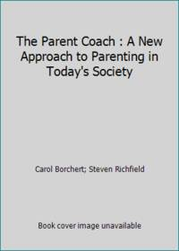 The Parent Coach : A New Approach to Parenting in Today's Society