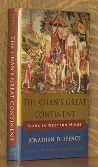 The Chan's Great Continent, China in Western Minds by Jonathan D Spence - First printing - 1998 - from Andre Strong Bookseller and Biblio.co.uk