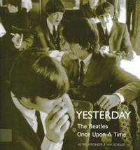 Yesterday: The Beatles Once Upon a Time by Astrid Kirchherr and Max Scheler - Hardcover - 2007-03-03 - from Books Express and Biblio.com