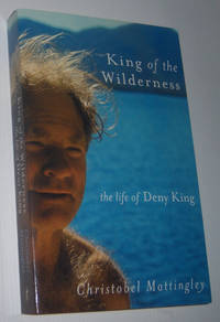 KING OF THE WILDERNESS: The life of Deny King