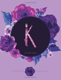 K - Journal (Diary, Notebook): Purple Floral Monogram Gifts For Women And Girls, 8.5 x 11 Large...