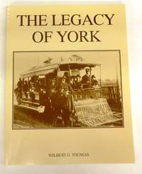 The Legacy of York (A Survey of the early development of the communities of York) by  Wilbert G THOMAS - Paperback - 1992 - from Attic Books (SKU: 113524)