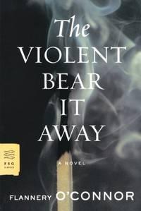 The Violent Bear It Away FSG Classics