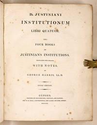 D Justiniani Institutionum Libri Quatuor: The Four Books of Justinian