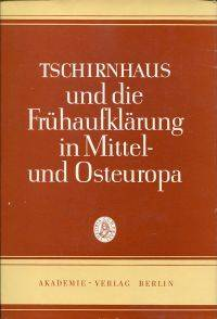 EW von Tschirnhaus und die Frühaufklärung in Mittel- und Osteuropa.