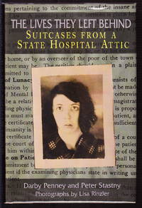 The Lives They Left Behind:  Suitcases From A State Hospital Attic by  Darby & Peter Stastny Penney - Hardcover - Signed - 2008 - from Iron Engine (SKU: PSY010)