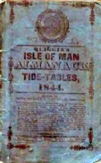 QUIGGIN'S ISLE OF MAN ALMANACK FOR THE YOUR OF OUR LORD 1844..with  tide tables for  the  Old Dock Sill, at Liverpool and the Cumberland Gates, Bristol