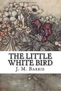 image of The Little White Bird: Or Adventures in Kensington Gardens