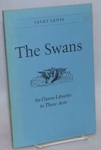 image of The Swans: an opera libretto in three acts