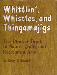 image of Whittlin', Whistles, and Thingamajigs; The Pioneer Book of Nature Crafts and Recreation Arts