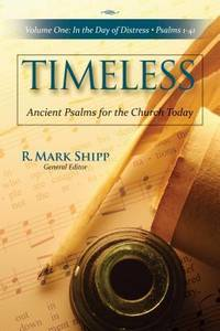 Timeless: Ancient Psalms for the Church Today: In the Day of Distress: Psalms 1-41, Volume 1