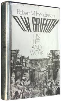 D W Griffith: His Life and Work by  Robert M Henderson - 1st Edition - 1972 - from The Bookworm and Biblio.com
