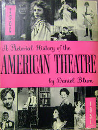 A Pictorial History of the American Theatre 1900-1951