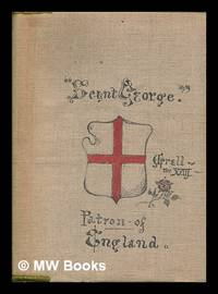 Saint George for England : The life, legends, and lore, of our glorious patron / Compiled by H. O. F