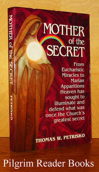 Mother of the Secret: From eucharistic miracles to marian apparitions,  heaven has sought to illunminate and defend what was once the Church's  greatest secret. by  Thomas W Petrisko - Paperback - 1997 - from Pilgrim Reader Books - IOBA (SKU: 29728)