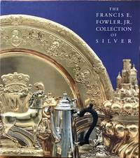 The Francis E. Fowler, Jr., Collection of Silver