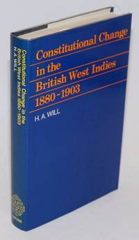 Constitutional Change in the British West Indies 1880-1903 With Special Reference to Jamaica, British Guiana, and Trinidad