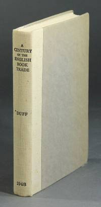 A century of the English book trade. Short notices of all printers, stationers, book-binders, and others connected with it from the issue of the first dated book in 1457 to the incorporation of the company of stationers in 1557