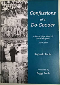 Confessions of a Do-Gooder: A Worm's Eye View of Social Progress 1930 - 1960
