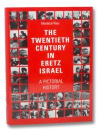The Twentieth Century in Eretz Israel: A Pictorial History