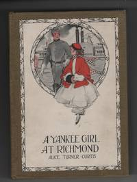 A Yankee Girl at Richmond by  Alice Turner Curtis - Hardcover - Later Printing - 1930 - from Sweet Beagle Books and Biblio.co.uk
