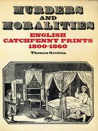 Murders and Moralities: English Catchpenny Prints, 1800 - 1860 (A Colonnade book)