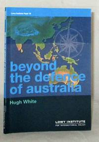 Beyond The Defence of Australia (Lowy Institute Paper 16)