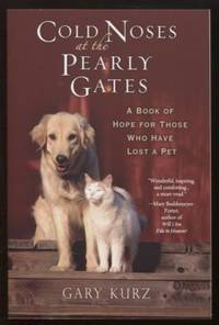 Cold Noses At The Pearly Gates ;  A Book of Hope for Those Who Have Lost a  Pet  A Book of Hope for Those Who Have Lost a Pet