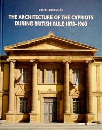 The Architecture of the Cypriots During British Rule 1878 – 1960 by Costas Georghiou - Hardcover - 2018 - from DEMETRIUS SIATRAS and Biblio.co.nz