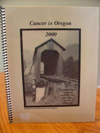 Cancer In Oregon 2000 - An Annual Report on Cancer Incidence and Mortality Among Oregonians