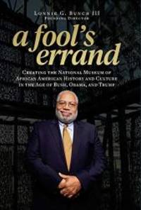 A Fool's Errand: Creating the National Museum of African American History and Culture during the Age of Bush, Obama, and Trump by Lonnie G. Bunch III - 2019-09-24 - from Books Express (SKU: 1588346684n)