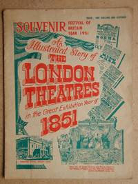 An Illustrated Story of The London Theatres in the Great Exhibition Year of 1851. Souvenir, Festival of Britain Year 1951.