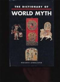 The Dictionary of World Myth by Peter Bently - Hardcover - from Rose & Thyme NYC and Biblio.com