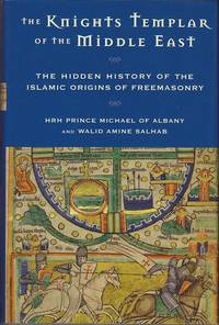 The Knights Templar of the Middle East.  The Hidden History of the Islamic Origins of Freemasonry