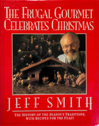 The Frugal Gourmet Celebrates Christmas by Jeff Smith - First - 1991 - from 2ndHandBooks.com (SKU: AA-HC-16302)