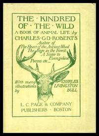 THE KINDRED OF THE WILD - A Book of Animal Life by  Charles G. D Roberts - Hardcover - Twenty-Fourth Printing - 1940 - from W. Fraser Sandercombe and Biblio.com