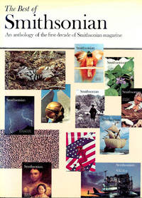 The Best of Smithsonian : An Anthology of the First Decade of Smithsonian Magazine.[PEale Family; I Remember Rube; Ellen Terry; Isamu Noguchi...; Maladies of Venice;Final Flowering of Henri Matisse; etc]