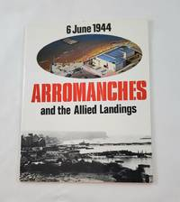 ARROMANCHES AND THE ALLIED LANDINGS  6 JUNE 1944