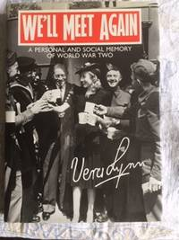 We'll Meet Again : a Personal and Social Memory of World War Two ( SIGNED BY VERA LYNN )