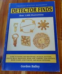 Guide to Detector Finds: Guide to Dating and Identifying Buckles, Buttons, Crotal Bells, Brooches, Spurs, Pipe Tampers, Lead Weights, Book Clasps, Lead Tokens and Hook Fasteners