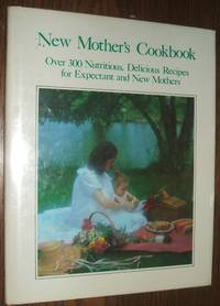 image of New Mother's Cookbook over 300 Nutritious Delicious Recipes for Expectant  and New Mothers