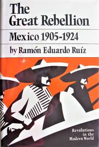 The Great Rebellion. Mexico 1905-1924