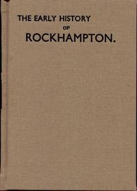 The Early History of Rockhampton, Dealing Chiefly with Events Up Till 1870