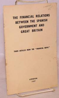 The financial relations between the Spanish government and Great Britain; three articles from the FINANCIAL NEWS
