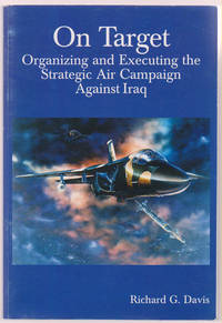 On Target - Organizing And Executing The Strategic Air Campaign Against  Iraq