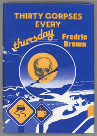 THIRTY CORPSES EVERY THURSDAY: FREDRIC BROWN IN THE DETECTIVE PULPS VOLUME 6.