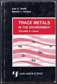 Trace Metals in the Environment. Volume 2: Silver by  ivan C. and Bonnie L. Carson Smith - Hardcover - from Gail's Books and Biblio.com