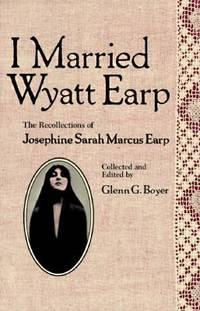 I Married Wyatt Earp : The Recollections of Josephine Sarah Marcus Earp